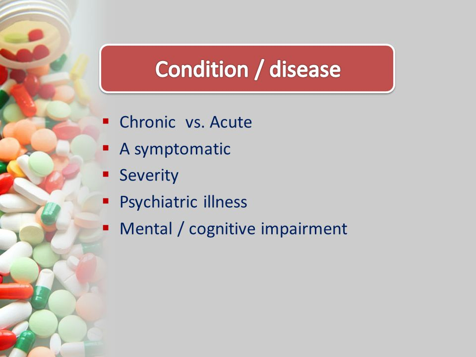 Condition / disease Chronic vs. Acute A symptomatic Severity