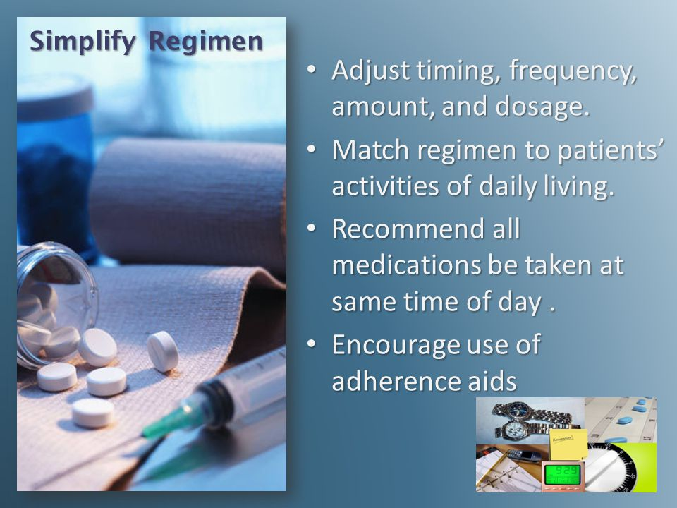 Adjust timing, frequency, amount, and dosage.
