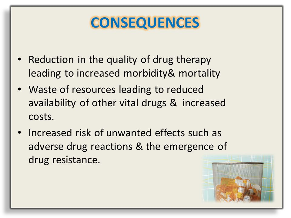 CONSEQUENCES Reduction in the quality of drug therapy leading to increased morbidity& mortality.
