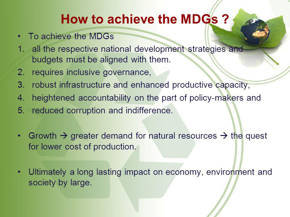 How to achieve the MDGs To achieve the MDGs