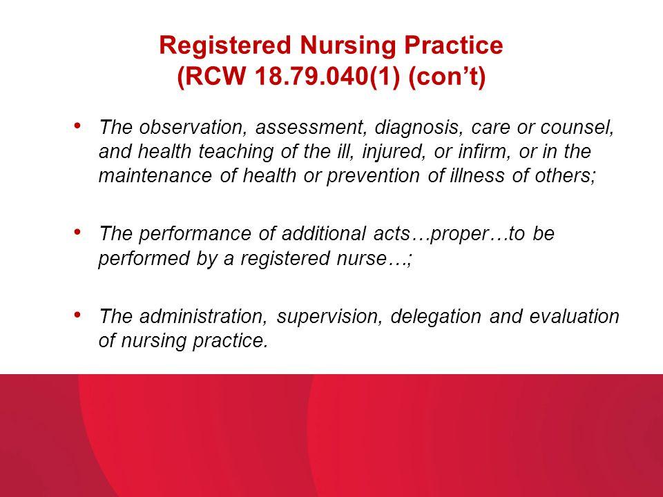 Registered Nursing Practice (RCW 18.79.040(1) (con't)