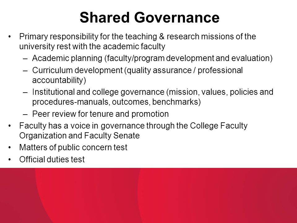 Shared Governance Primary responsibility for the teaching & research missions of the university rest with the academic faculty.