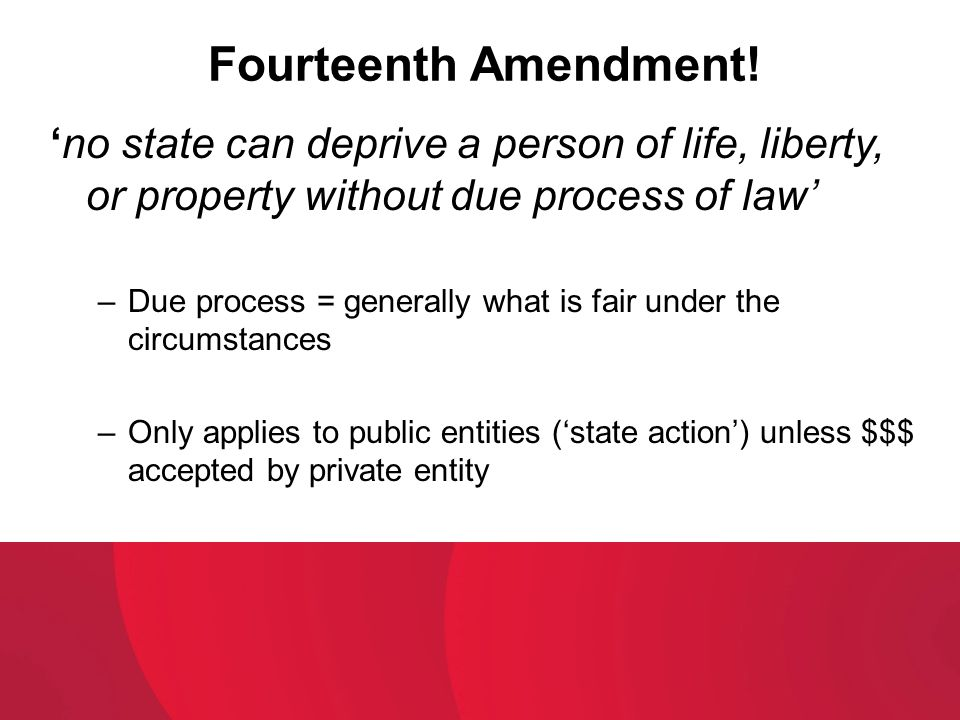 Fourteenth Amendment! 'no state can deprive a person of life, liberty, or property without due process of law'