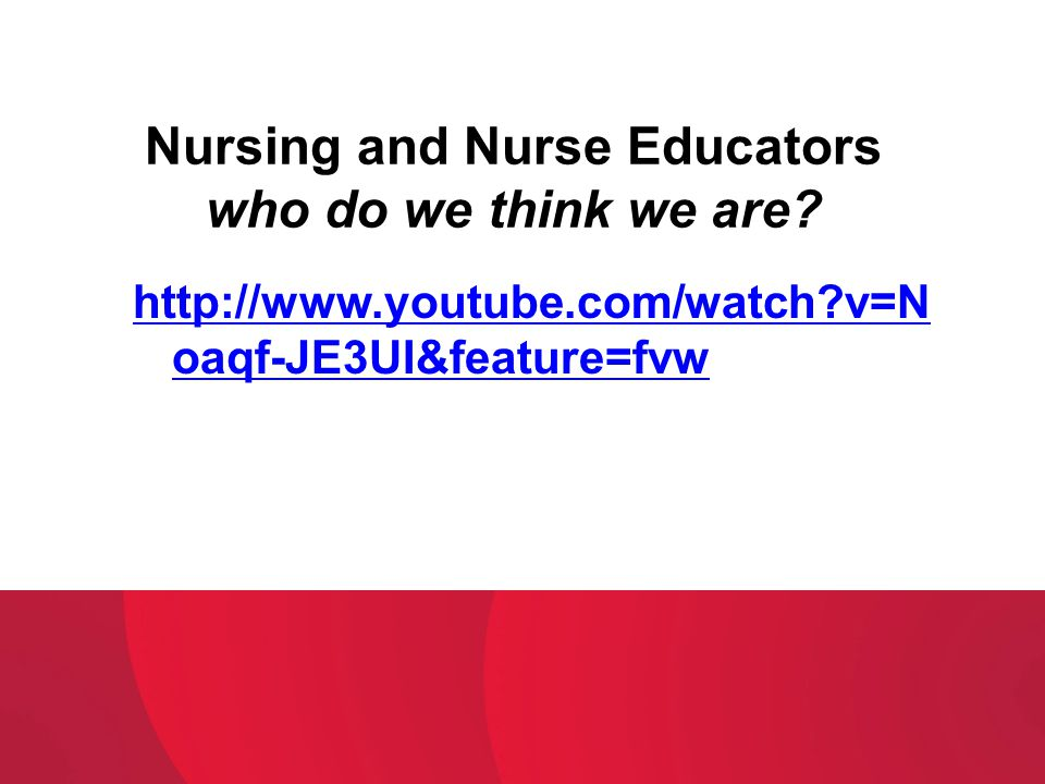 Nursing and Nurse Educators who do we think we are