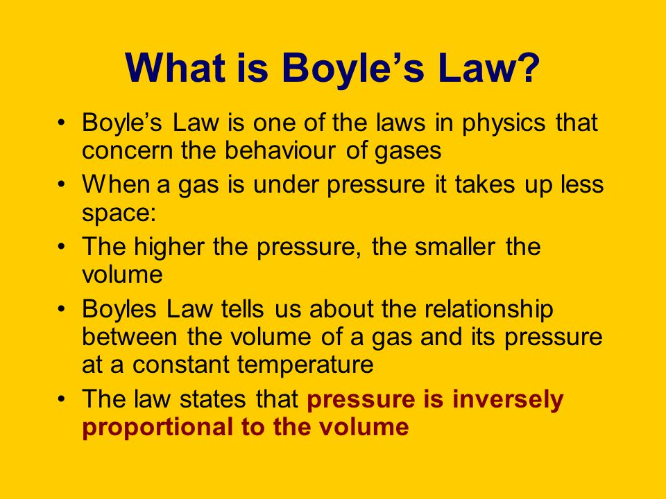 What is Boyle's Law Boyle's Law is one of the laws in physics that concern the behaviour of gases.