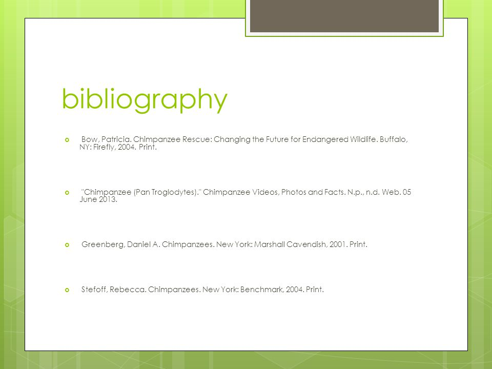 bibliography Bow, Patricia. Chimpanzee Rescue: Changing the Future for Endangered Wildlife. Buffalo, NY: Firefly, 2004. Print.