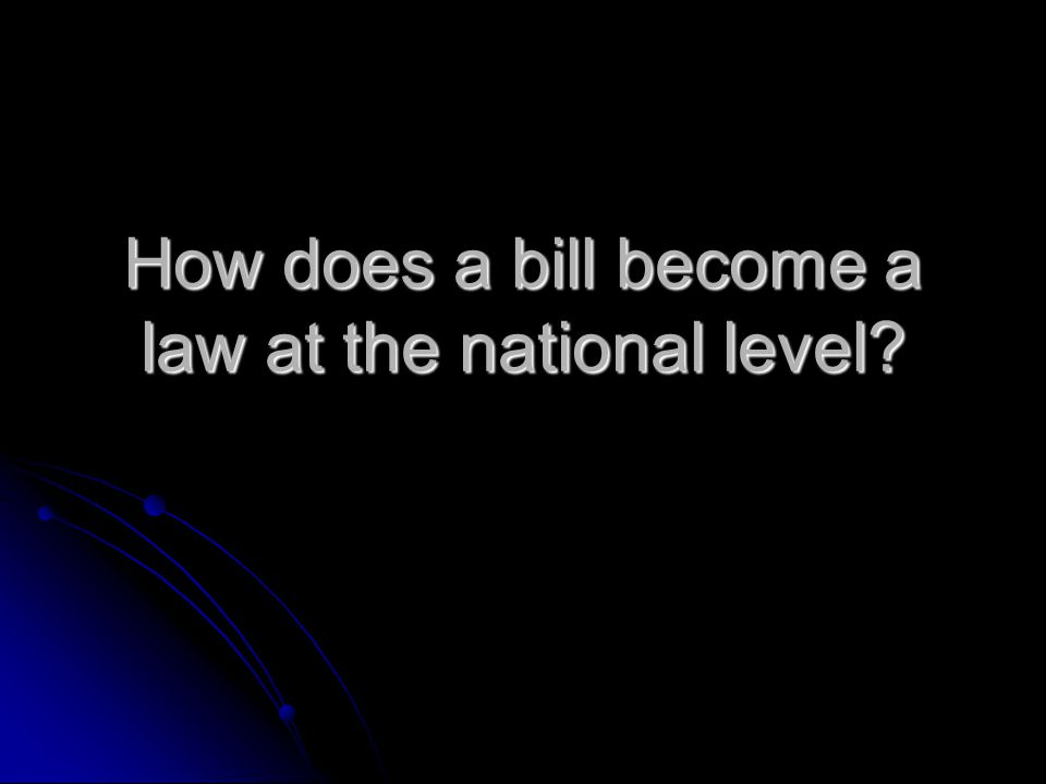 How does a bill become a law at the national level