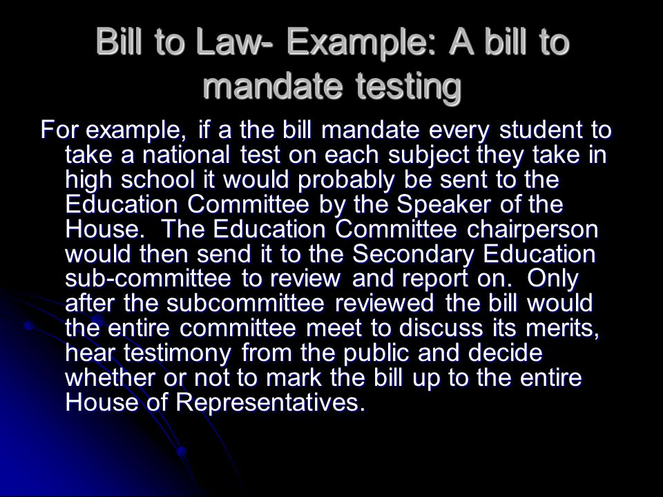 Bill to Law- Example: A bill to mandate testing