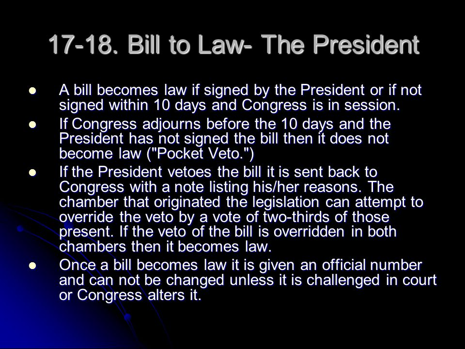 17-18. Bill to Law- The President
