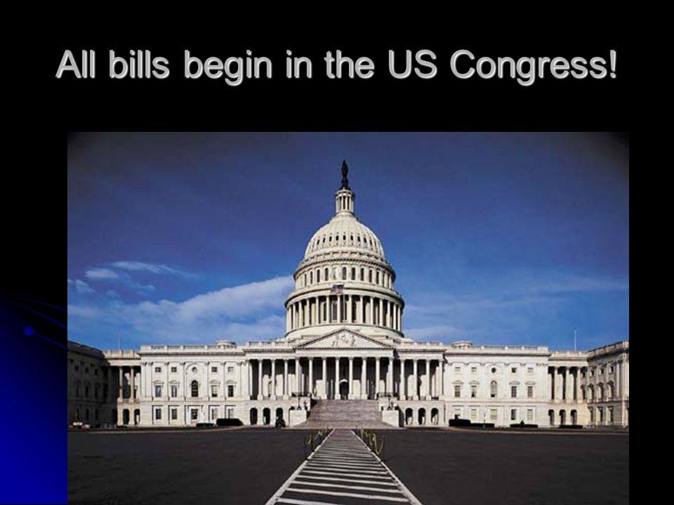 All bills begin in the US Congress!