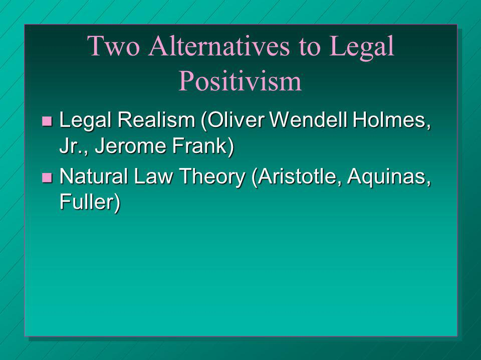 Two Alternatives to Legal Positivism