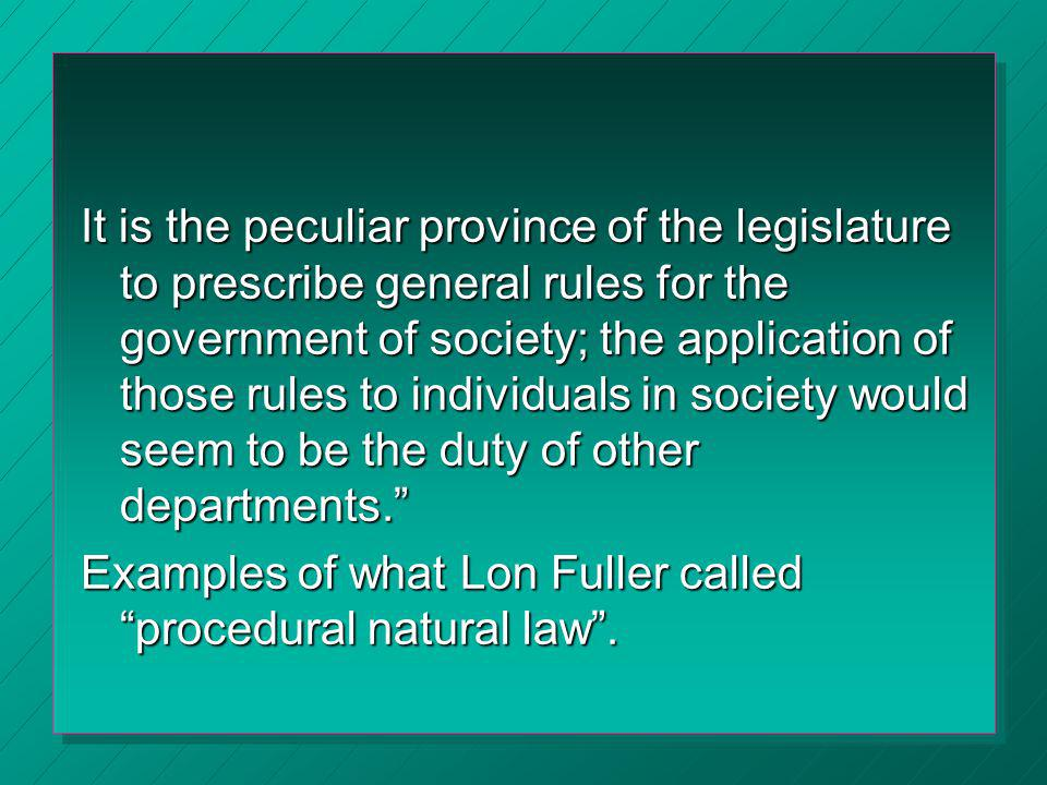 It is the peculiar province of the legislature to prescribe general rules for the government of society; the application of those rules to individuals in society would seem to be the duty of other departments.