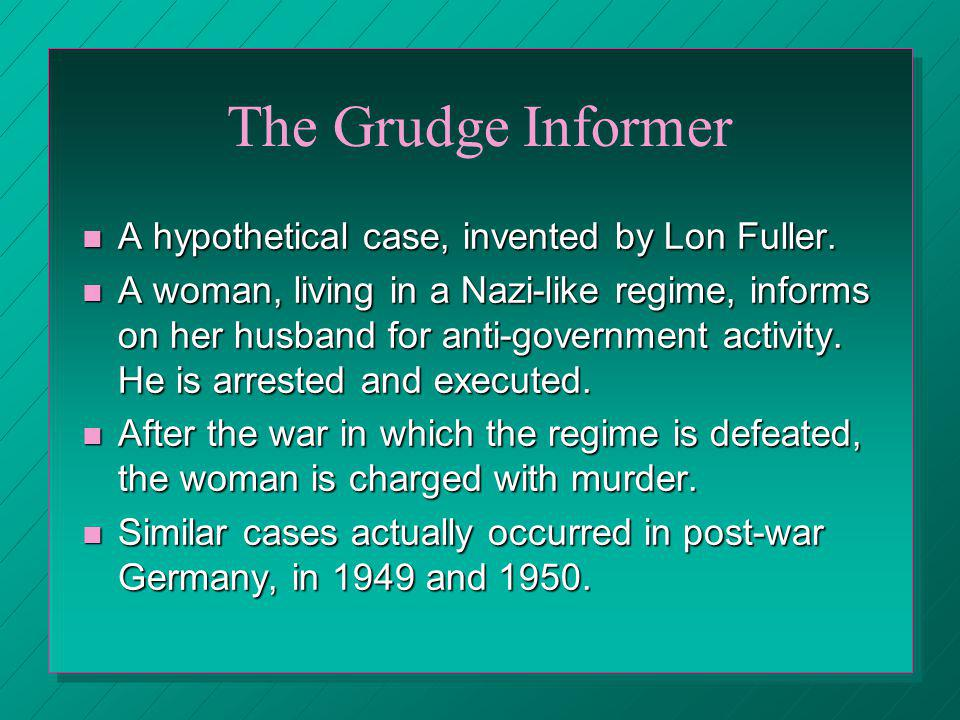 The Grudge Informer A hypothetical case, invented by Lon Fuller.