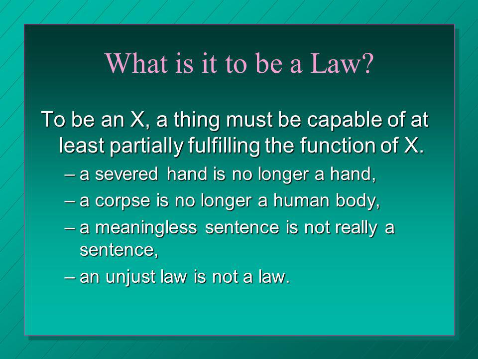 What is it to be a Law To be an X, a thing must be capable of at least partially fulfilling the function of X.