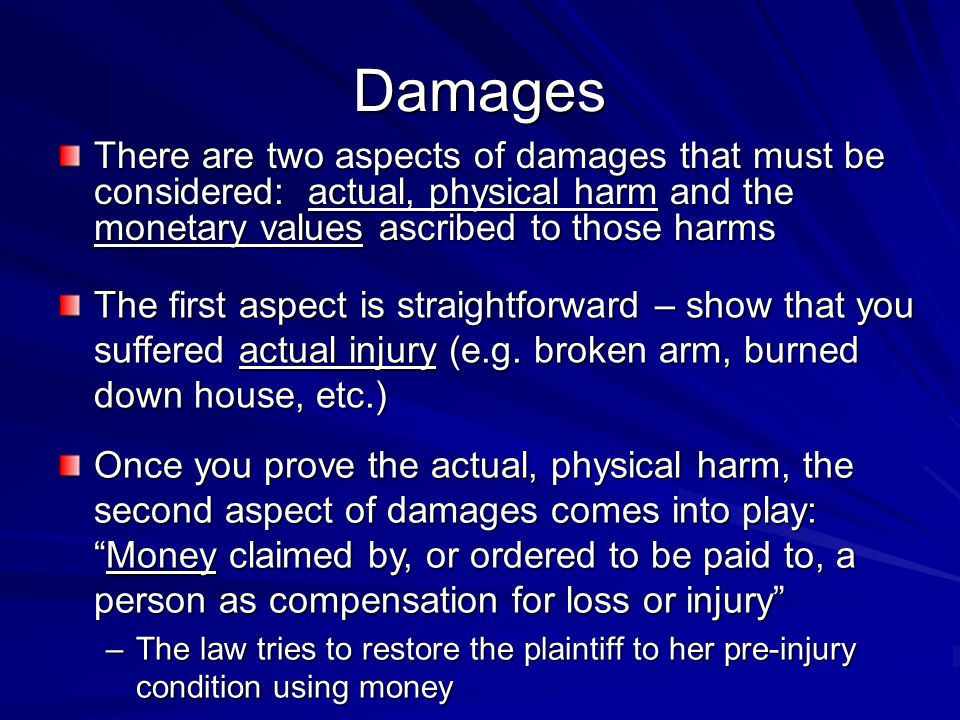 Damages There are two aspects of damages that must be considered: actual, physical harm and the monetary values ascribed to those harms.