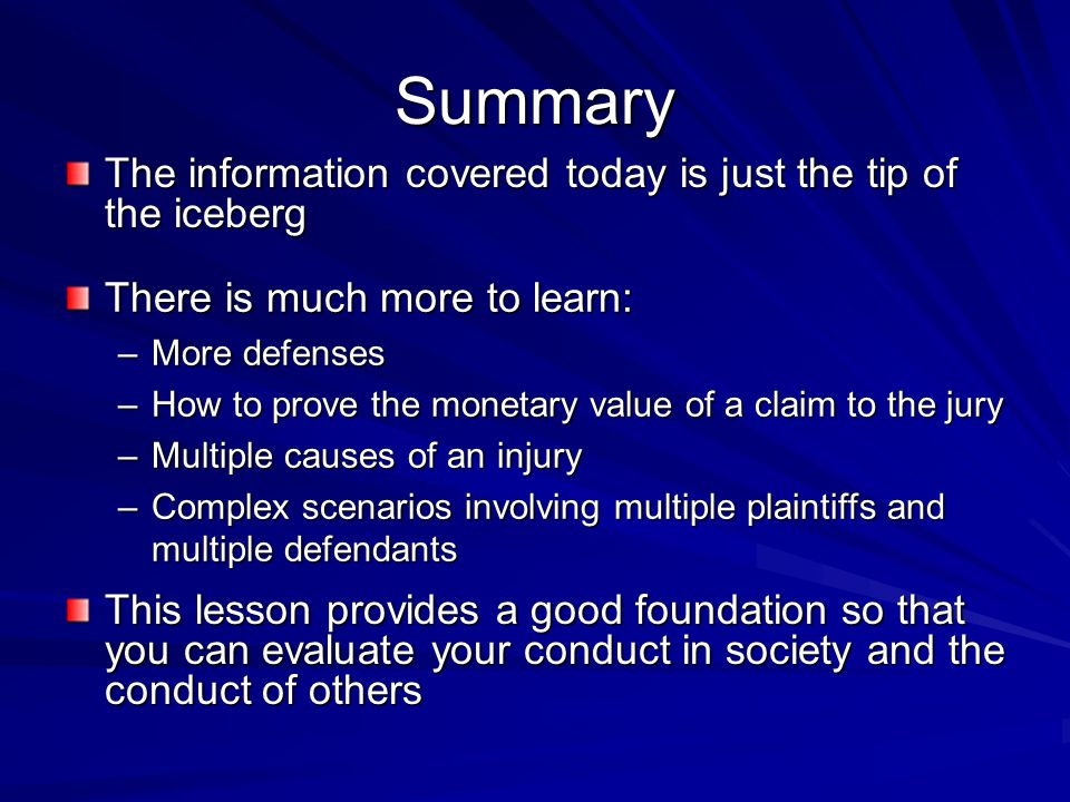 Summary The information covered today is just the tip of the iceberg