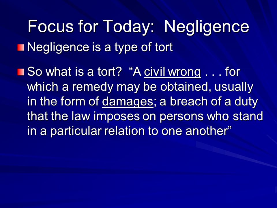 Focus for Today: Negligence