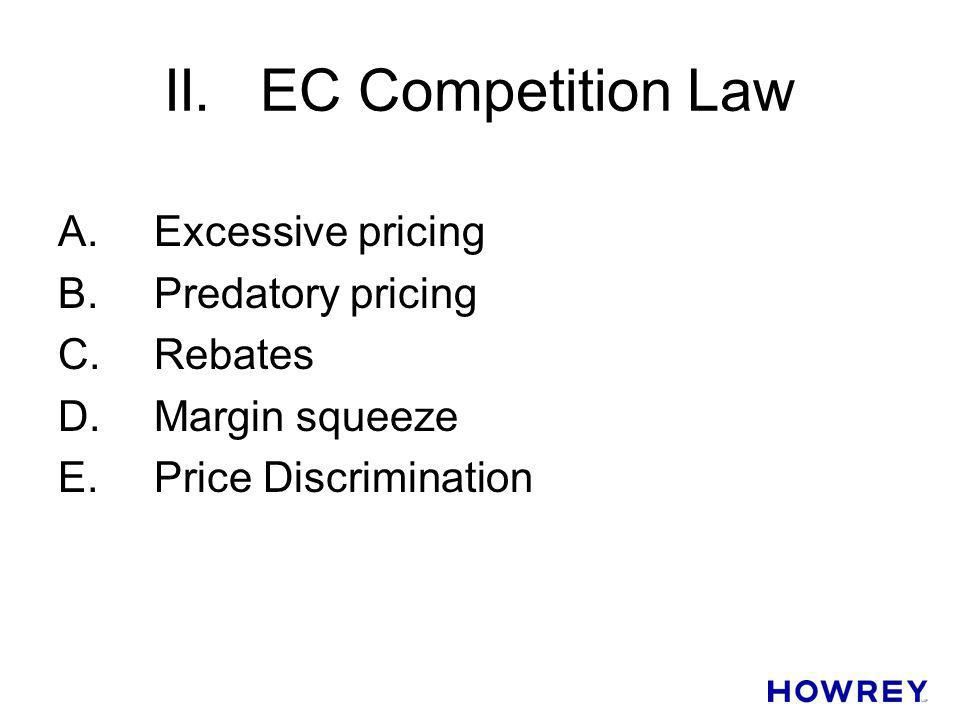 II. EC Competition Law A. Excessive pricing B. Predatory pricing