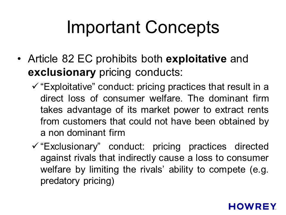 Important Concepts Article 82 EC prohibits both exploitative and exclusionary pricing conducts: