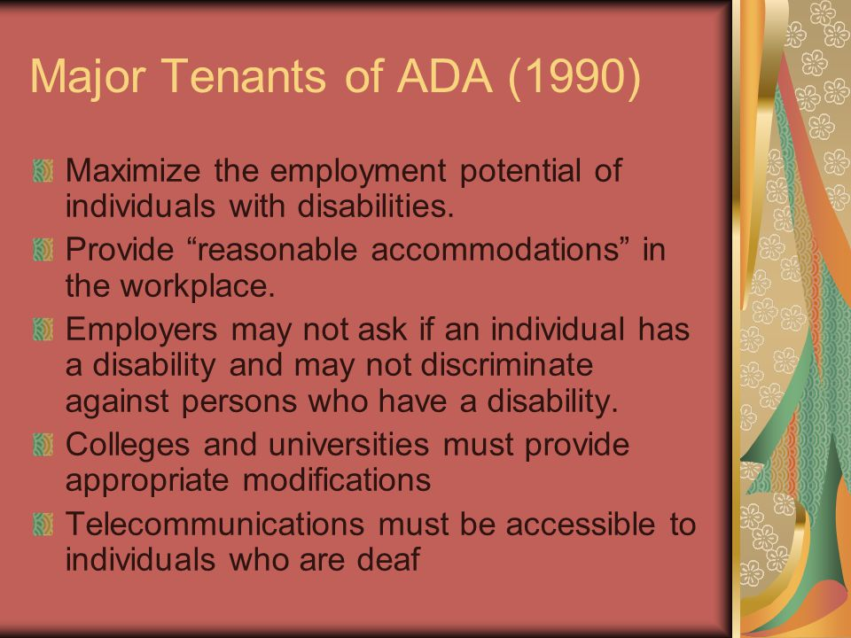 Major Tenants of ADA (1990) Maximize the employment potential of individuals with disabilities.