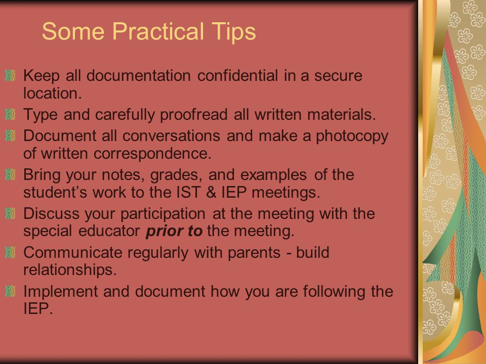 Some Practical Tips Keep all documentation confidential in a secure location. Type and carefully proofread all written materials.