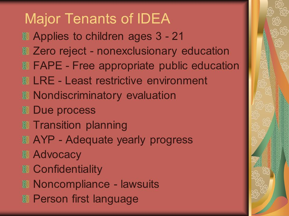 Major Tenants of IDEA Applies to children ages 3 - 21