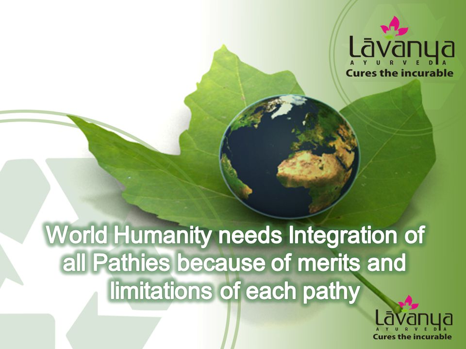 World Humanity needs Integration of all Pathies because of merits and limitations of each pathy