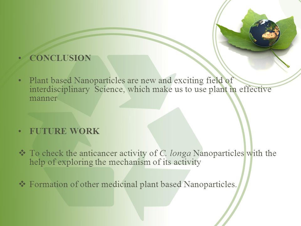 CONCLUSION Plant based Nanoparticles are new and exciting field of interdisciplinary Science, which make us to use plant in effective manner.