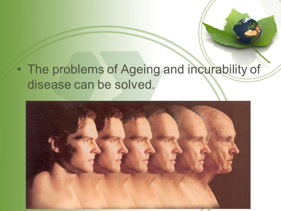 The problems of Ageing and incurability of disease can be solved.