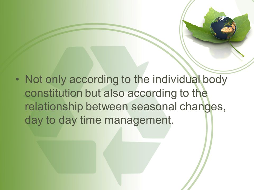 Not only according to the individual body constitution but also according to the relationship between seasonal changes, day to day time management.