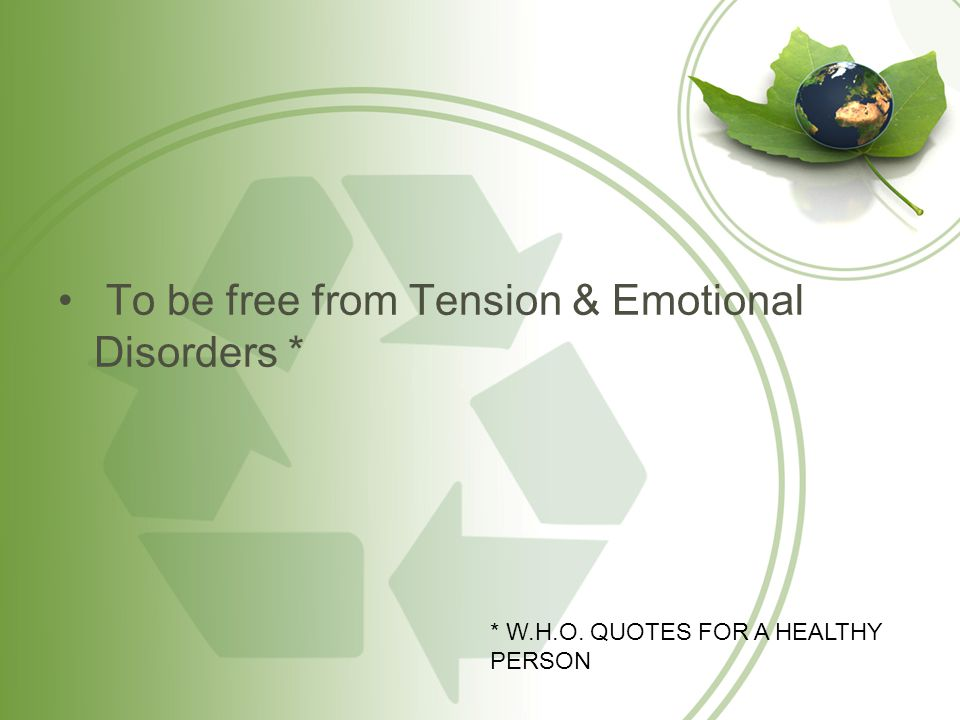 To be free from Tension & Emotional Disorders *