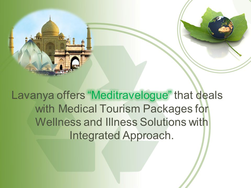 Lavanya offers Meditravelogue that deals with Medical Tourism Packages for Wellness and Illness Solutions with Integrated Approach.