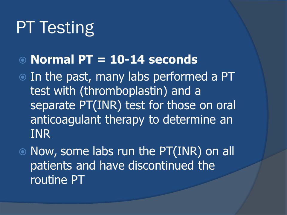 PT Testing Normal PT = 10-14 seconds