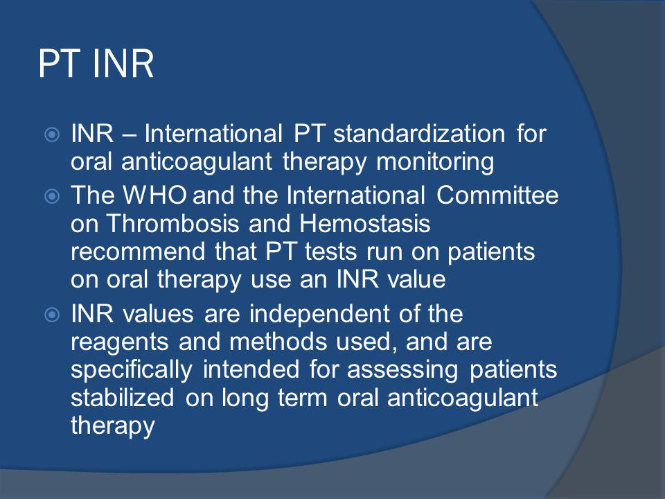 PT INR INR – International PT standardization for oral anticoagulant therapy monitoring.