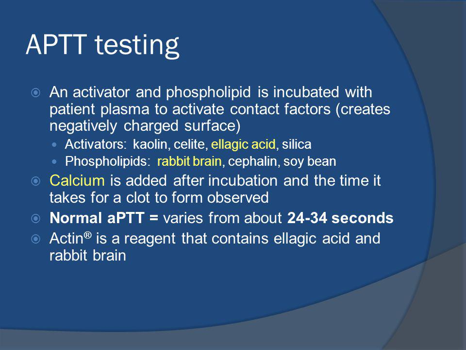 APTT testing An activator and phospholipid is incubated with patient plasma to activate contact factors (creates negatively charged surface)