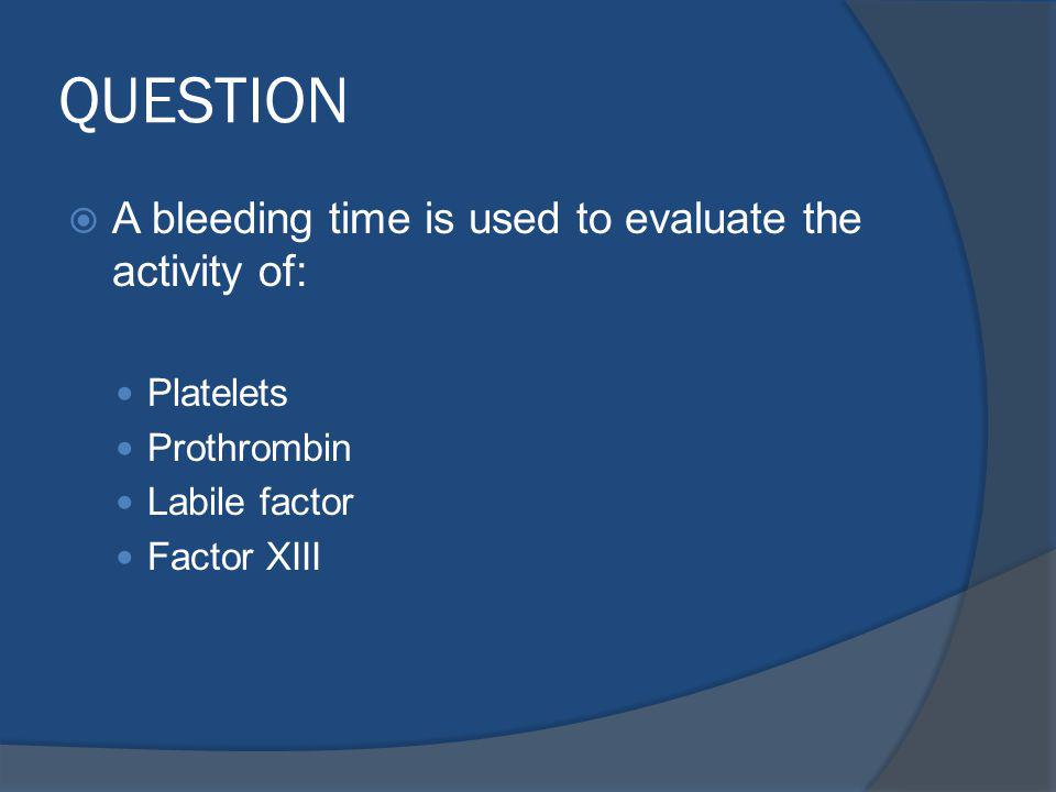 QUESTION A bleeding time is used to evaluate the activity of: