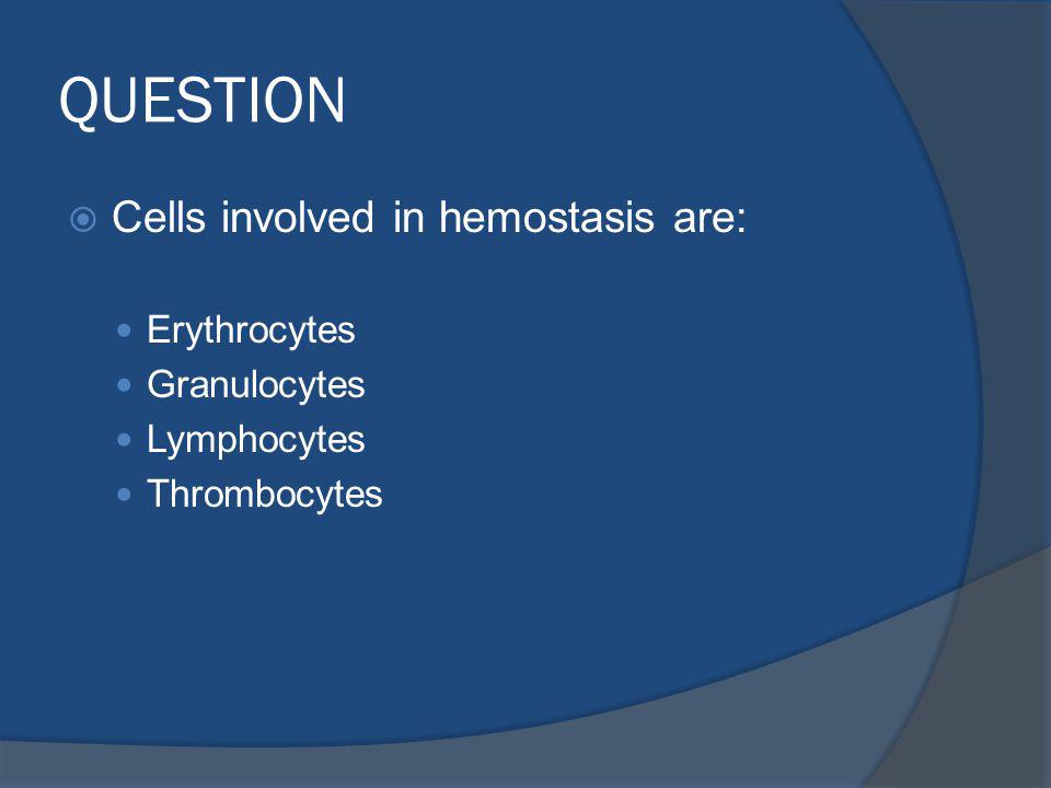 QUESTION Cells involved in hemostasis are: Erythrocytes Granulocytes