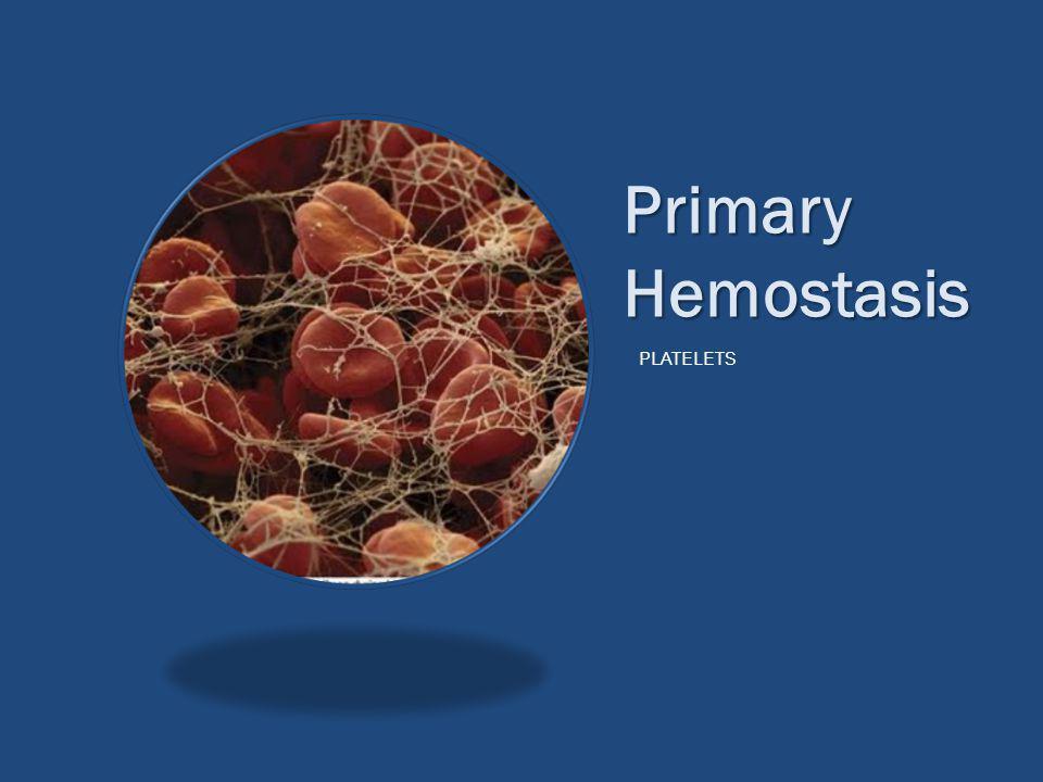 Primary Hemostasis PLATELETS