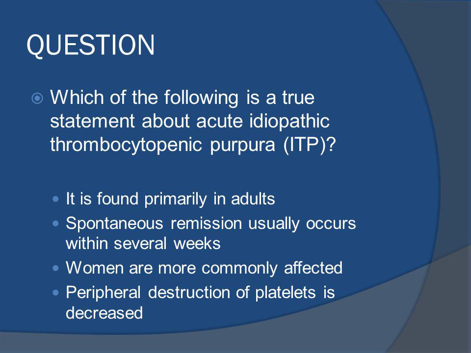 QUESTION Which of the following is a true statement about acute idiopathic thrombocytopenic purpura (ITP)