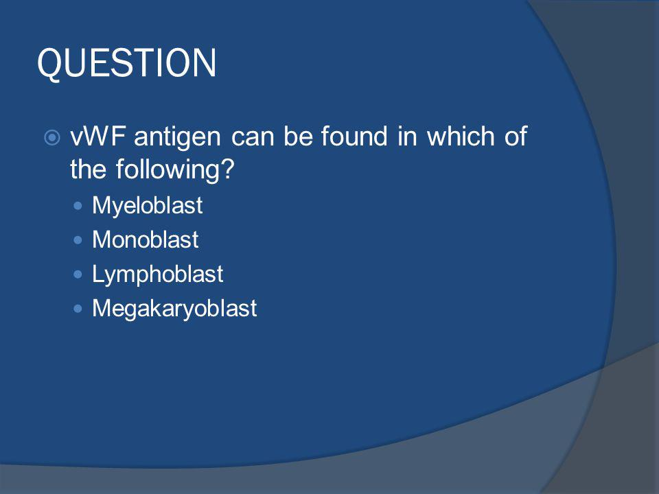 QUESTION vWF antigen can be found in which of the following