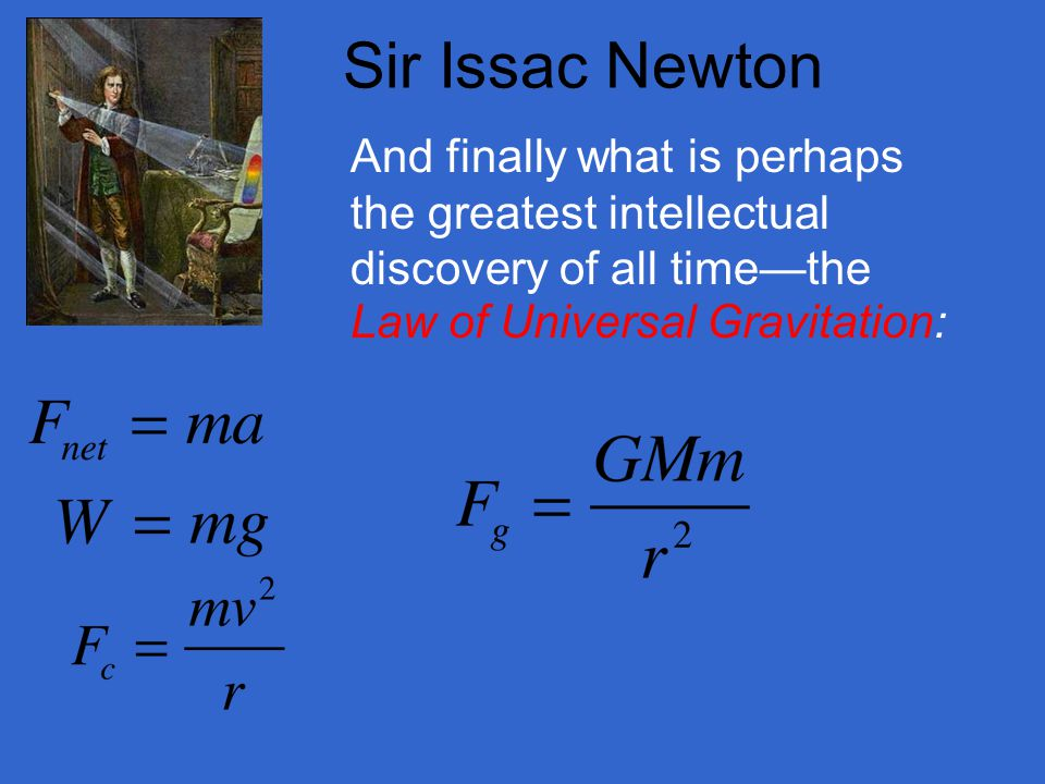 Sir Issac Newton And finally what is perhaps the greatest intellectual discovery of all time—the.