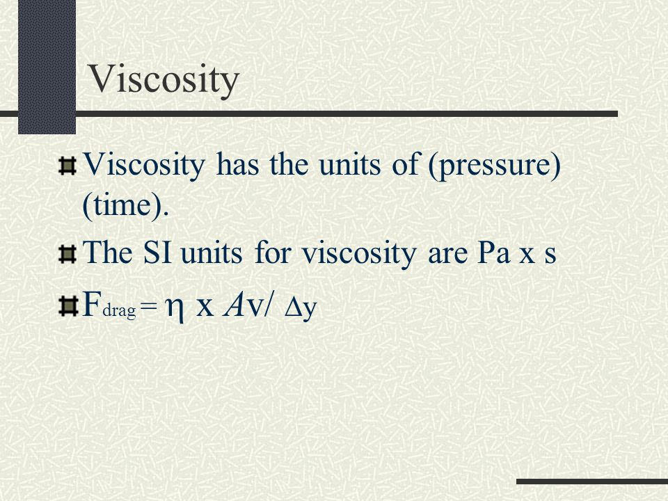 Viscosity Fdrag =  x Av/ y