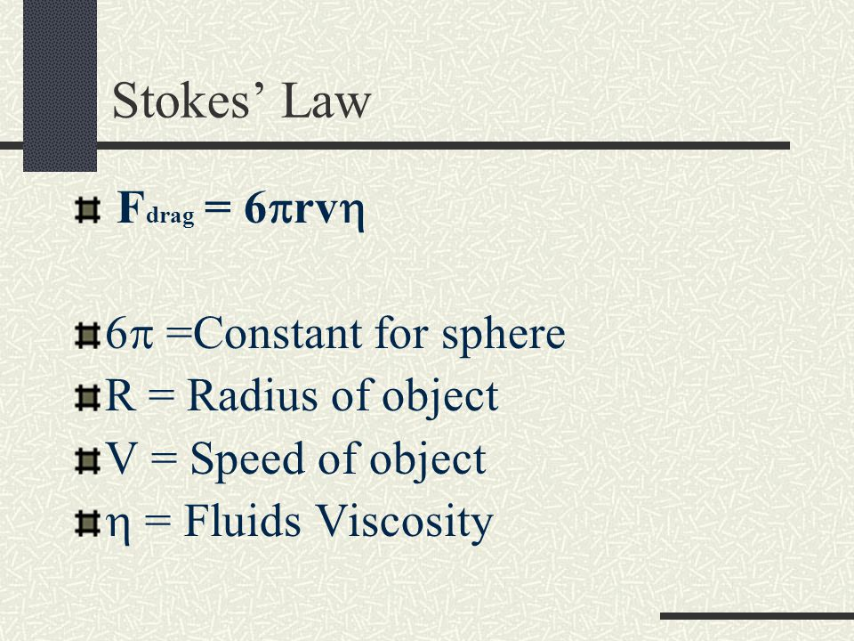 Stokes' Law Fdrag = 6rv 6 =Constant for sphere R = Radius of object