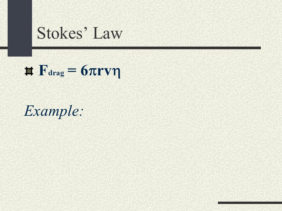 Stokes' Law Fdrag = 6rv Example: