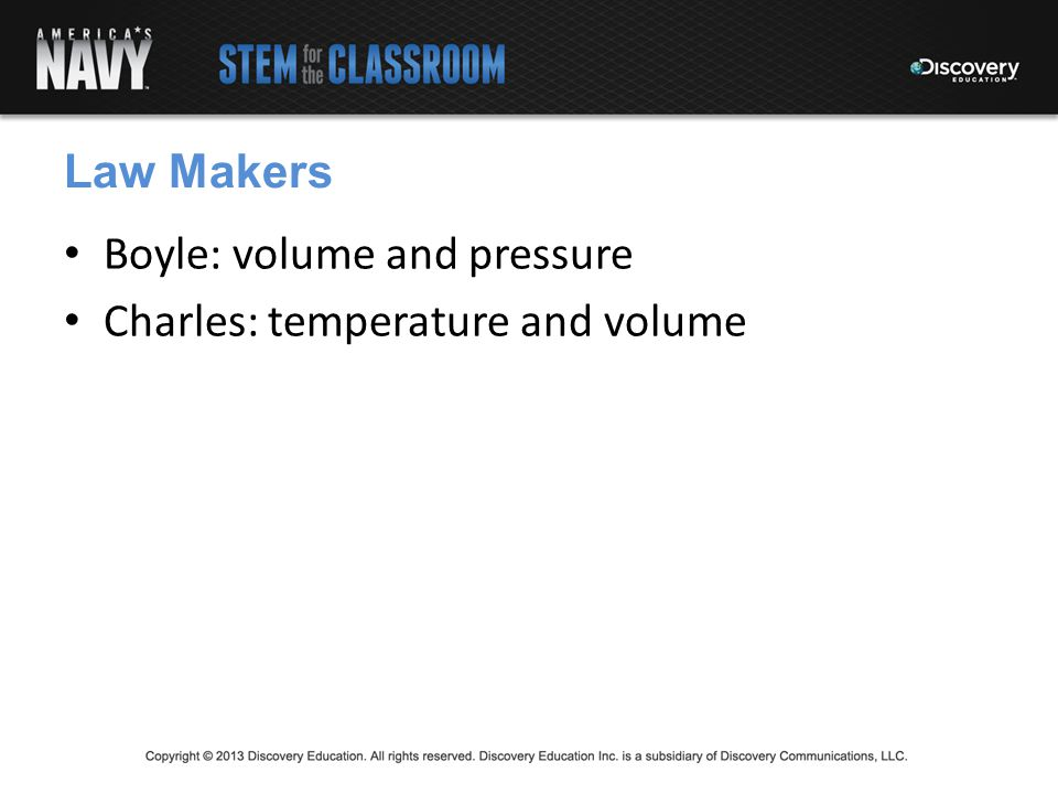 Boyle: volume and pressure Charles: temperature and volume