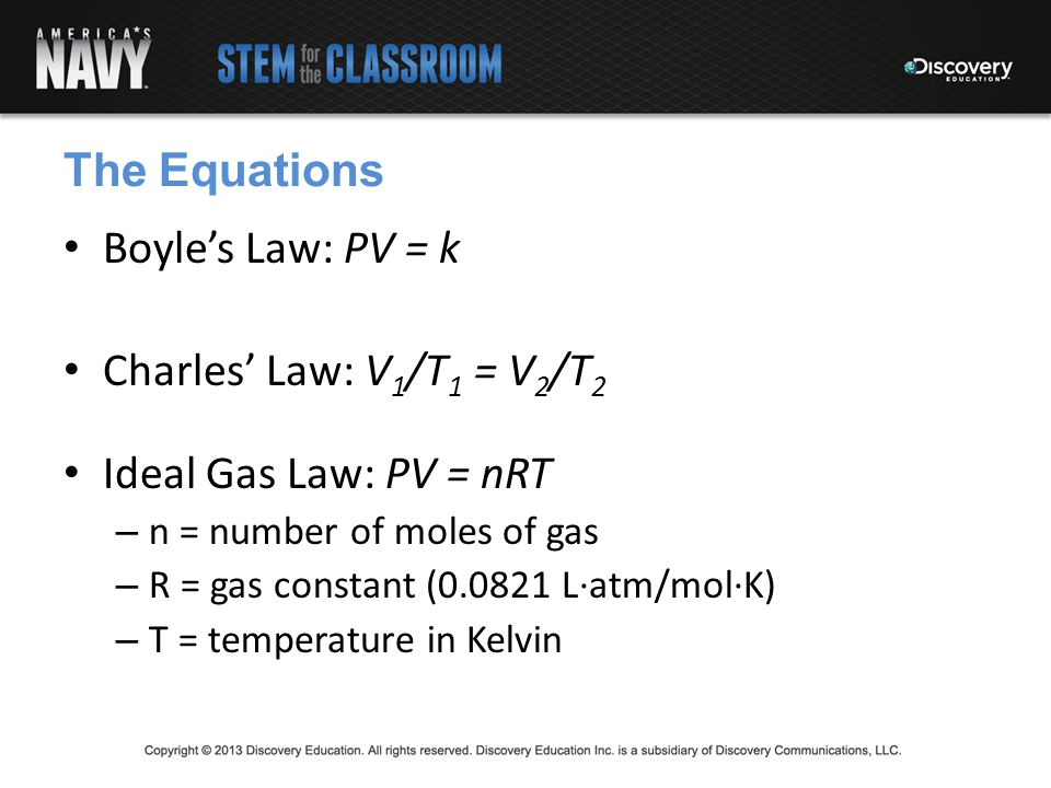 The Equations Boyle's Law: PV = k Charles' Law: V1/T1 = V2/T2