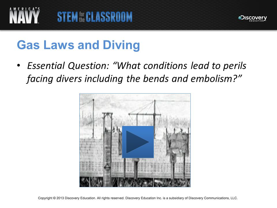 Gas Laws and Diving Essential Question: What conditions lead to perils facing divers including the bends and embolism