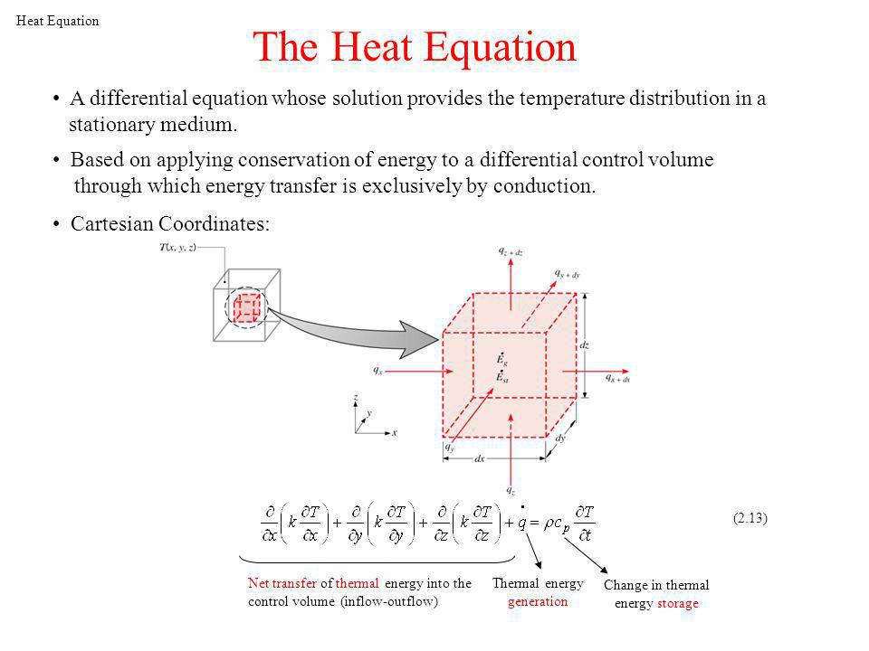 Heat Equation The Heat Equation. A differential equation whose solution provides the temperature distribution in a.