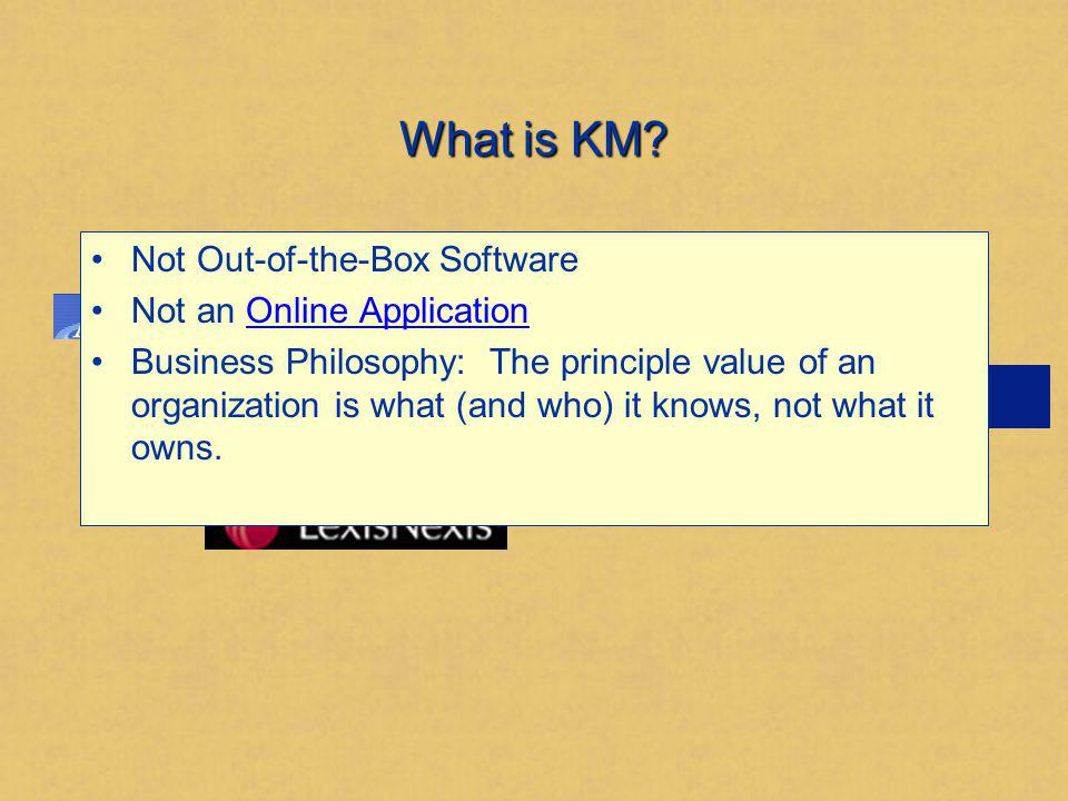What is KM Not Out-of-the-Box Software Not an Online Application