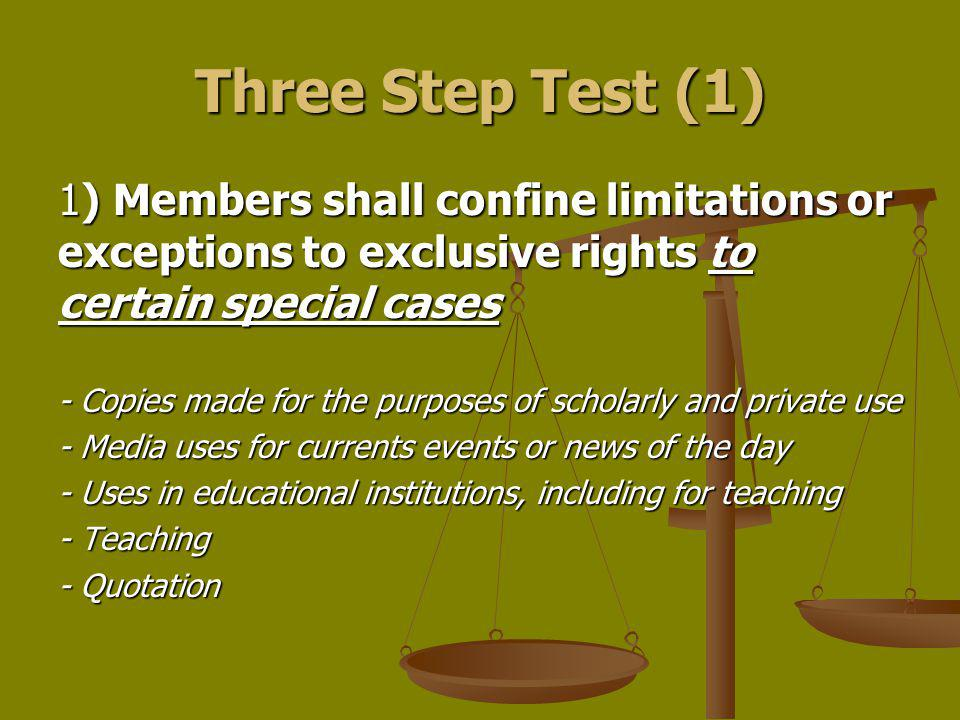 Three Step Test (1) 1) Members shall confine limitations or exceptions to exclusive rights to certain special cases.